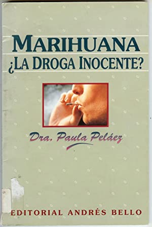 Marihuana La Droga Inocente?: Pelaez, Dra. Paula