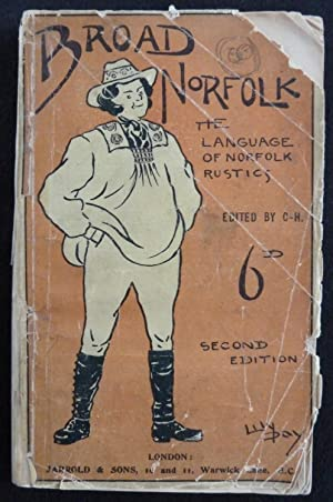 Broad Norfolk The Language of Norfolk Rustics Second Edition: C-H