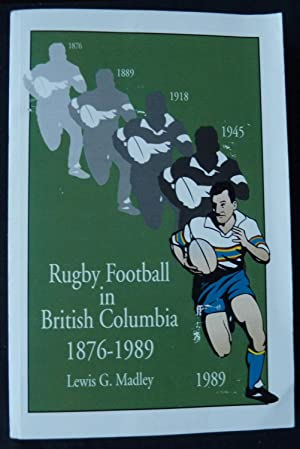 Rugby Football in British Columbia, 1876 -: Madley, Lewis G.