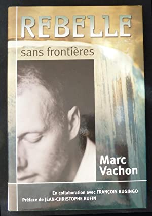 Rebelle Sans Frontieres (French) Rebel Without Borders: Vachon, Marc &