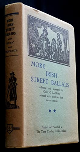 More Irish Street Ballads Adorned with Woodcuts From Various Sources: O'Lochlainn, Colm (editor)