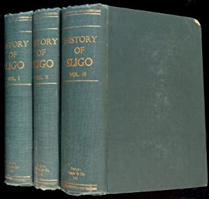History of Sligo, County and Town, Volume I, II and III (3 volumes): Wood-Martin, W. G.