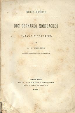 Don Bernardo Monteagudo : ensayo biográfico, estudios históricos: Fregeiro, Clemente ...