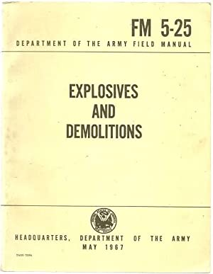 Explosives and Demolitions Fm 5-25 May 1967.: Department of the
