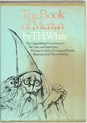 The Book of Merlyn: the Unpublished Conclusion: T. H. White