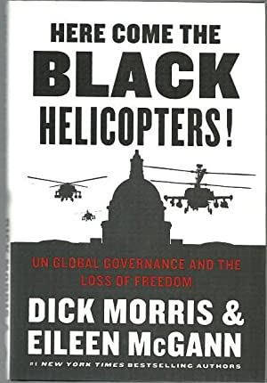 Here Come the Black Helicopters!: Un Global: Dick Morris and