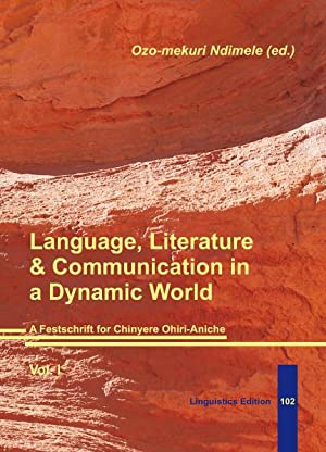Language, Literature & Communication in a Dynamic World. Vol. I: Ndimele, Ozo-mekuri