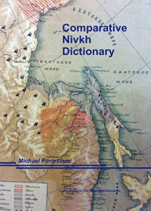 Comparative Nivkh Dictionary: Fortescue, Michael