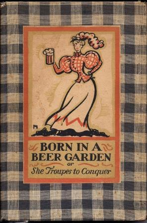 Born in a Beer Garden or She Troupes to Conquer