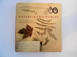 Sisters in Two Worlds: A Visual Biography of Susanna Moodie and Catharine Parr Traill (signed by ...