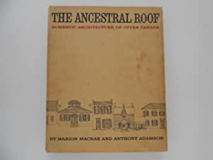 The Ancestral Roof: Domestic Architecture of Upper Canada