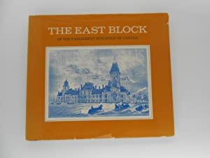 The East Block of the Parliament Buildings of Canada: Some Notes About the Building, and About th...