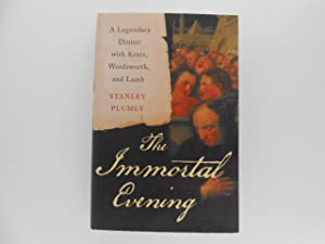 The Immortal Evening: A Legendary Dinner with Keats, Wordsworth, and Lamb