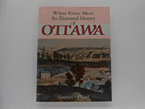 Where Rivers Meet: An Illustrated History of Ottawa (signed)