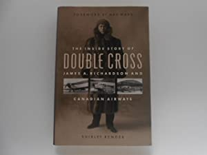 The Inside Story of Double Cross: James A. Richardson and Canadian Airways (signed): Render, ...