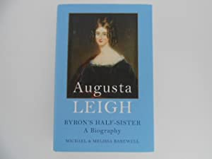 Augusta Leigh: Byron's Half-Sister - A Biography