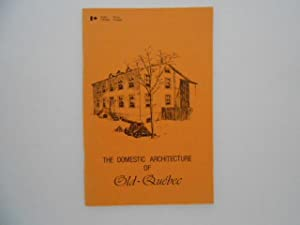 The Domestic Architecture of Old Quebec: a Walking Tour Prepared for the Annual Meeting of the As...