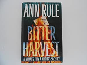 Bitter Harvest: A Woman's Fury, a Mother's: Rule, Ann