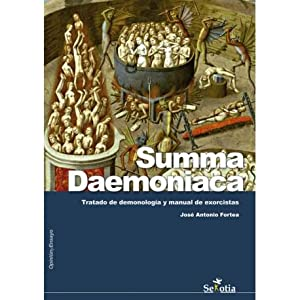 SUMMA DAEMONIACA/TRATADO DE DEMONOLOGIA Y MANUAL DE: JOSE ANTONIO FORTEA