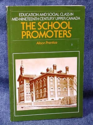 Canadian Social History Series 3 The School Promoters, The: Prentice, Alison
