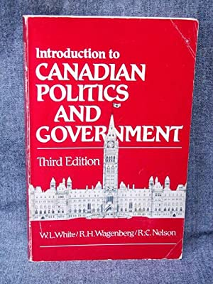 Introduction to Canadian Politics and Government: White, Walter L.;