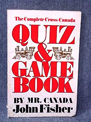 Complete Cross-Canada Quiz & Game Book, The: Fisher, John (Mr.