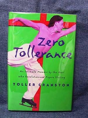 Zero Tollerance An Intimate Memoir by the Man Who Revolutionized Figure Skating: Cranston, Toller ...