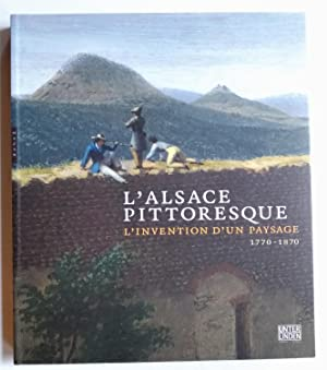 l'ALSACE PITTORESQUE - l'invention d'un paysage 1770-1870