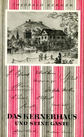 Das Kernerhaus und seine Gäste. Eine Auswahl.: Weinsberg - Kerner, Theobald: