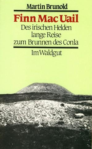 Finn Mac Uail. Des irischen Helden lange Reise zum Brunnen des Conla. - Brunold, Martin