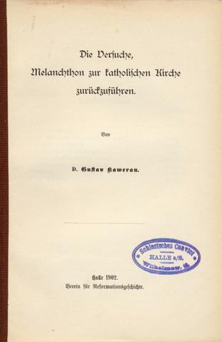 Die Versuche, Melanchthon zur katholischen Kirche zurückzuführen.: Reformation - Melanchthon,