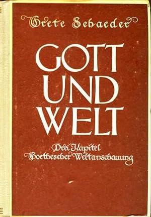Gott und die Welt. Drei Kapitel Goethescher Weltanschauung.: Goethe, Johann Wolfgang von - Schaeder...