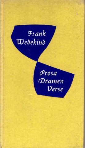 Prosa - Dramen - Verse. Auswahl von Hansgeorg Maier.: Wedekind, Frank:
