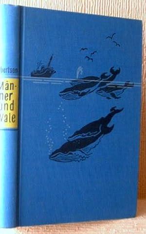 Männer und Wale [Of Whales and Men]. Acht Monate als Arzt unter Walfängern. Berechtigte Übertragung...