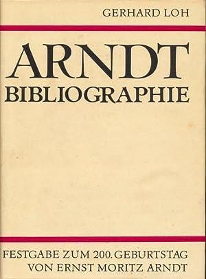 Arndt Bibliographie. Verzeichnis der Schriften von und über Ernst Moritz Arndt. Festgabe zum 200. ...