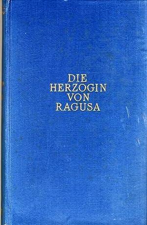 Die Herzogin von Ragusa. Roman aus dem Baden-Baden der Befreiungskriege.: Baden-Baden - Brunningen,...