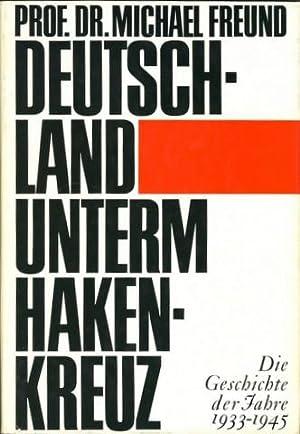 Deutschland unterm Hakenkreuz. Die Geschichte der Jahre 1933-1945.: Freund, Michael: