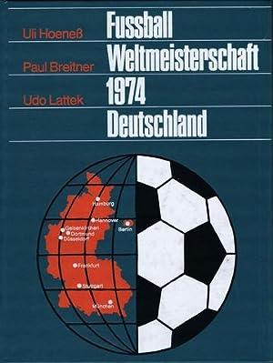 Fussball-Weltmeisterschaft 1974 Deutschland. Hrsg. von Uli Hoeneß, Paul Breitner, Udo Lattek. Mit ...