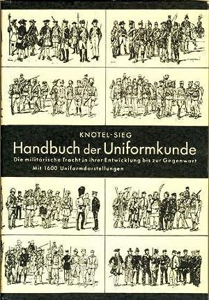 Handbuch der Uniformkunde. Die militärische Tracht in ihrer Entwicklung bis zur Gegenwart. ...