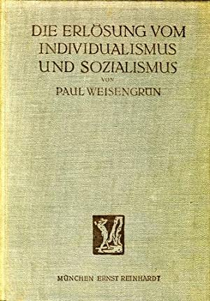 Die Erlösung vom Individualismus und Sozialismus. Skizze eines neuen, immanenten Systems der ...