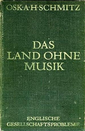 Das Land ohne Musik. Englische Gesellschaftsprobleme.: Schmitz, Oscar A.[dolf] H.[ermann]: