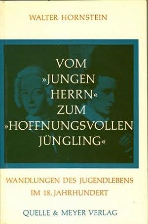 Vom »Jungen Herrn« zum »Hoffnungsvollen Jüngling«. Wandlungen des Jugendlebens im 18. Jahrhundert.:...