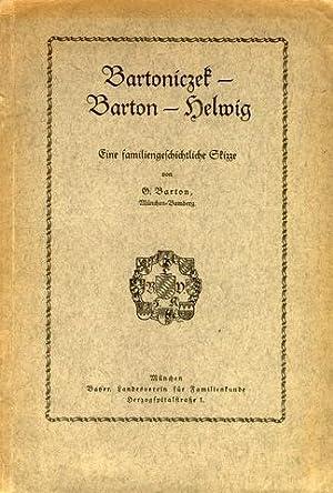 Bartoniczek - Barton - Helwig. Eine familiengeschichtliche Skizze.: Barton, G.[eorg]: