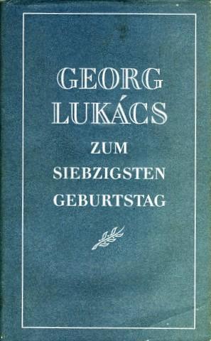 Georg Lukács zum siebzigsten Geburtstag.: Lukács, Georg -