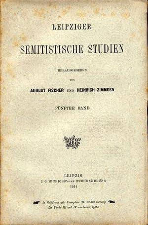 Leipziger Semitische Schriften. Hrsg. von August Fischer und Heinrich Zimmern. Fünfter Band.