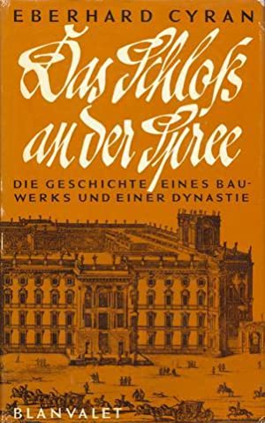 Das Schloss an der Spree. Die Geschichte eines Bauwerkes und einer Dynastie.: Berlin - Stadtschloß ...