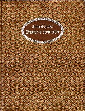 Friedrich Fröbels Mutter- und Kose-Lieder. Neuausgabe mit Nachwort von Johannes Prüfer.: Fröbel, ...