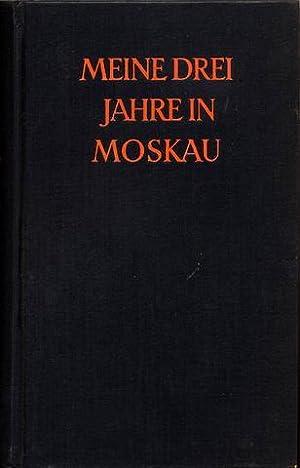 Meine drei Jahre in Moskau [My Three Years in Moscow]. Autorisierte Übertragung aus dem ...