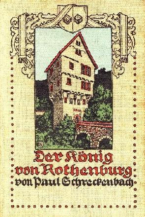 Der König von Rothenburg. Eine alte Reichsstadtgeschichte.: Rothenburg ob der Tauber - ...