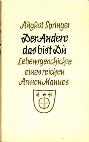 Der Andere das bist Du. Lebensgeschichte eines reichen Armen Mannes.: Springer, August: